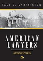 American Lawyers : Public Servants and the Development of a Nation.