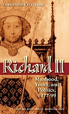 Richard II : manhood, youth, and politics, 1377-99