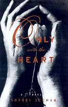 Only with the heart : a novel