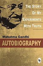 An autobiography, [or], The story of my experiments with truth