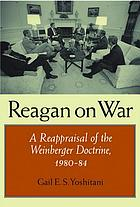 Reagan on war : a reappraisal of the Weinberger doctrine, 1980-1984
