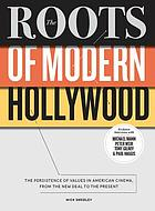 The Roots of Modern Hollywood : the Persistence of Values in American Cinema, from the New Deal to the Present.