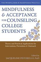 Mindfulness & acceptance for counseling college students : theory and practical applications for intervention, prevention & outreach