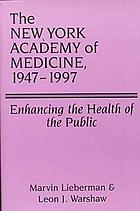 The New York Academy of Medicine, 1947-1997 : enhancing the health of the public