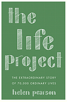 The life project : the extraordinary story of... by Helen Pearson