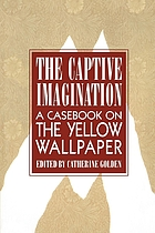 The Captive imagination : a casebook on The yellow wallpaper