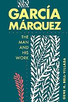 García Márquez : the man and his work