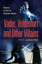Vader, Voldemort and other villains : essays on evil in popular media