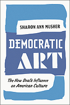 Democratic art : the New Deal's influence on American culture