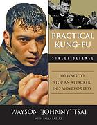 Practical kung fu street defense : 100 ways to stop an attacker in five moves or less
