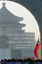 US-China rivalry and Taiwan's mainland policy : security, nationalism, and the 1992 consensus