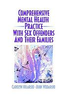 Comprehensive Mental Health Practice with Sex Offenders and their Families cover image