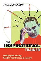 The inspirational trainer : making your training flexible, spontaneous & creative