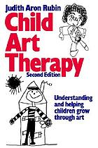 Child art therapy : understanding and helping children grow through art