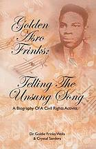 Golden Asro Frinks : telling the unsung song : a biography of a civil rights activist