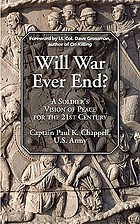 Will war ever end? : a soldier's vision of peace for the 21st century