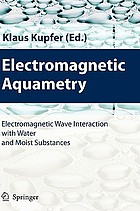 Electromagnetic aquametry : electromagnetic wave interaction with water and moist substances