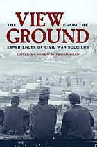 The view from the ground : experiences of Civil War soldiers