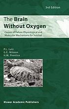 The brain without oxygen : causes of failure--physiological and molecular mechanisms for survival