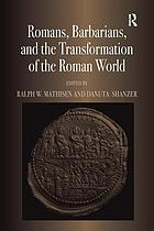 Romans, barbarians, and the transformation of the Roman world : cultural interaction and the creation of identity in late antiquity