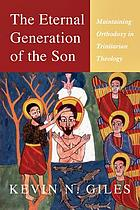 The eternal generation of the Son : maintaining orthodoxy in Trinitarian theology