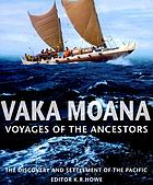 Vaka moana : voyages of the ancestors : the discovery and settlement of the Pacific