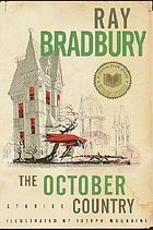 The October country / by Ray Bradbury ; illustrated by JoeMugnaini ; [all-new introduction by the author].