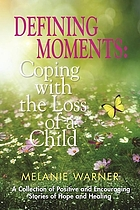 Defining moments : coping with the loss of a child