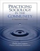 Practicing sociology in the community : a student's guide