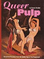 Queer pulp : perverted passions from the golden age of the paperback