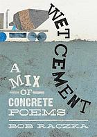 Wet cement : a mix of concrete poems