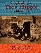 Scrapbook of a Taos hippie : tribal tales from the heart of a cultural revolution
