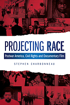 Projecting race : postwar America, civil rights and documentary film