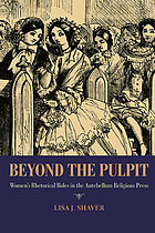 Beyond the pulpit : women's rhetorical roles in the antebellum religious press