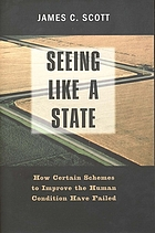Seeing like a state : how certain schemes to improve the human condition have failed