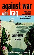 Against war in Iraq : an anti-war primer