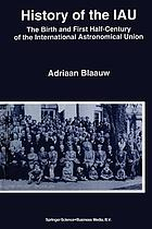 History of the IAU : the birth and first half-century of the International Astronomical Union