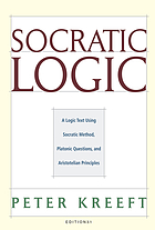 Socratic logic : a logic text using Socratic method, Platonic questions & Aristotelian principles