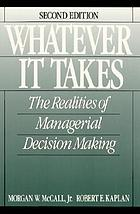 Whatever it takes : the realities of managerial decision making