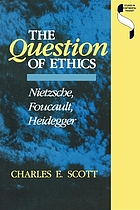 The question of ethics : Nietzsche, Foucault, Heidegger