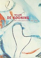 Willem De Kooning - the late paintings, the 1980's : San Francisco Museum of Modern Art, [3 October 1995 - 7 January 1996 ... Museum of Modern Art, New York, 22 January - 29 April 1997]