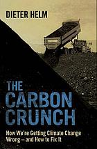 The carbon crunch : how we're getting climate change wrong - and how to fix it