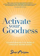 Activate your goodness : transforming the world through doing good