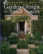 Garden design for small spaces : from backyards to balconies to rooftops