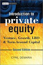 Introduction to private equity : venture, growth, LBO & turn-around capital