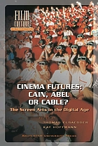 Cinema futures : Cain, Abel or cable? : the screen arts in the digital age