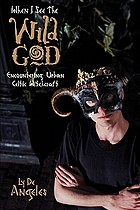 When I see the wild god : encountering urban Celtic witchcraft