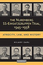 The Nuremberg SS-Einsatzgruppen trial, 1945-1958 : atrocity, law, and history