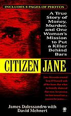 Citizen Jane : a true story of money, murder, and one woman's mission to put a killer behind bars : a true crime