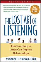 The lost art of listening : how learning to listen can improve relationships